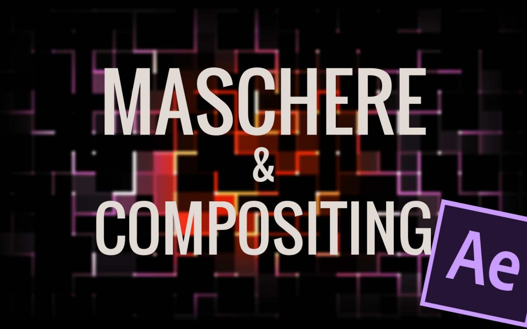 Tutorial After Effects: Maschere e Compositing